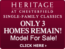 Heritage at Chesterfield - Single Family Classics - only 3 homes remain