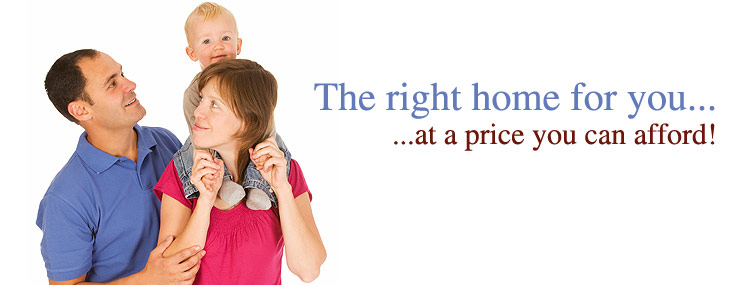The Right home for you... at a price you can afford!